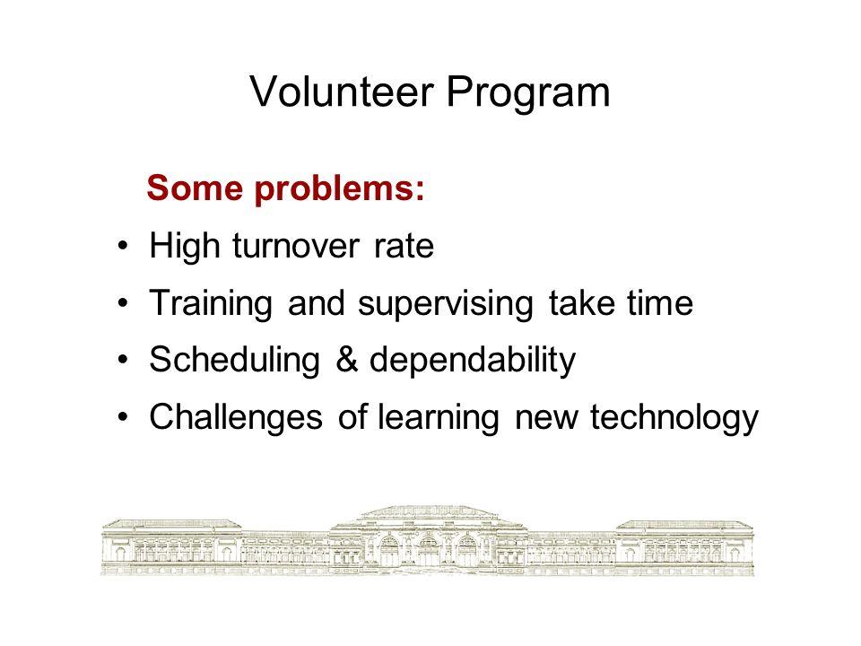 Volunteer Program Some problems: High turnover rate
