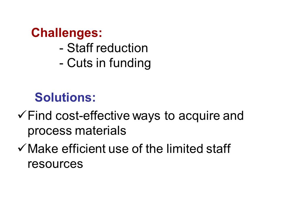 Challenges: - Staff reduction - Cuts in funding