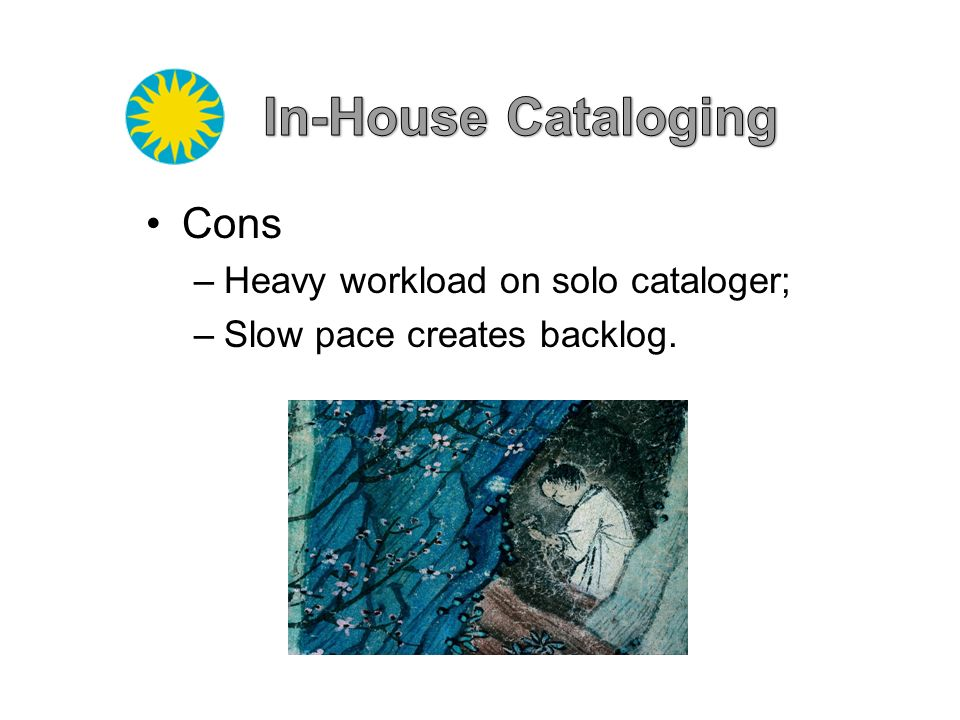 In-House Cataloging Cons Heavy workload on solo cataloger;