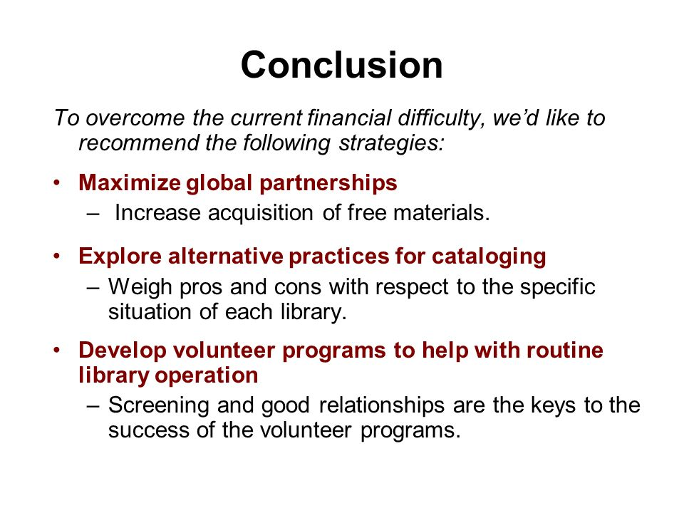 Conclusion To overcome the current financial difficulty, we'd like to recommend the following strategies:
