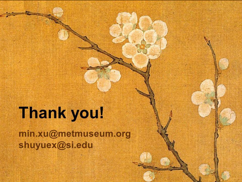 Thank you! min.xu@metmuseum.org shuyuex@si.edu