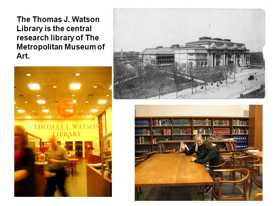 The Thomas J. Watson Library is the central research library of The Metropolitan Museum of Art.
