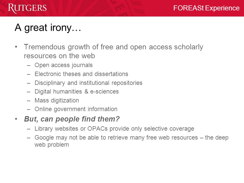 A great irony… Tremendous growth of free and open access scholarly resources on the web. Open access journals.