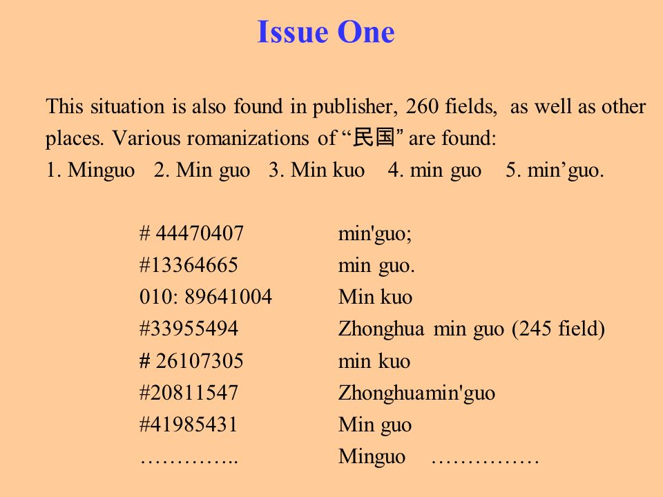 Issue One This situation is also found in publisher, 260 fields, as well as other. places. Various romanizations of 民国 are found: