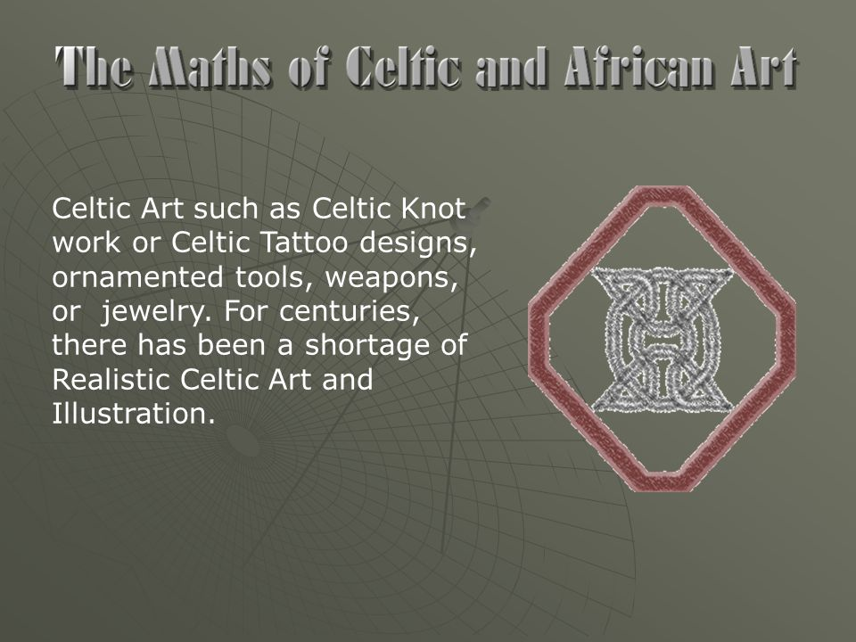Celtic Art such as Celtic Knot work or Celtic Tattoo designs, ornamented tools, weapons, or jewelry.