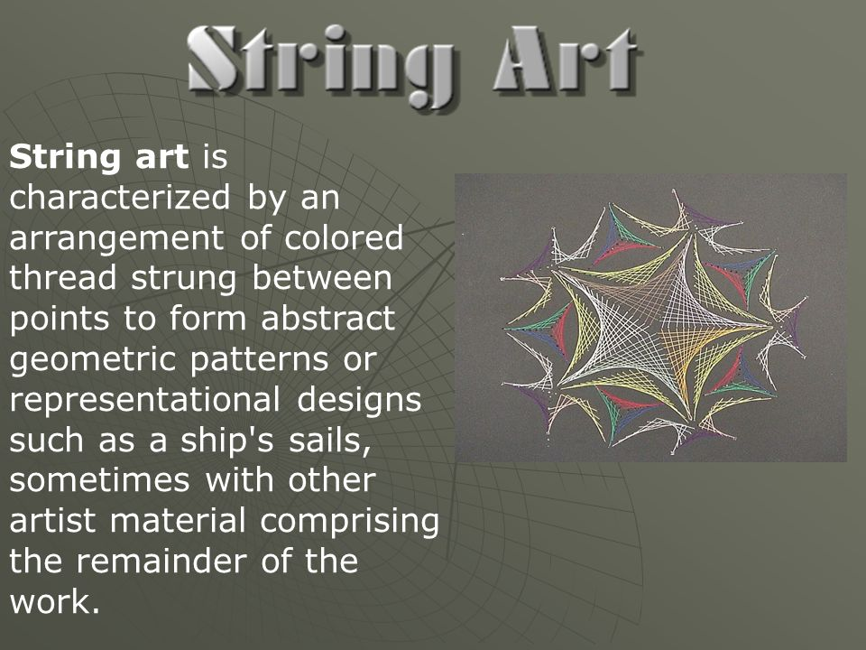 String art is characterized by an arrangement of colored thread strung between points to form abstract geometric patterns or representational designs such as a ship s sails, sometimes with other artist material comprising the remainder of the work.