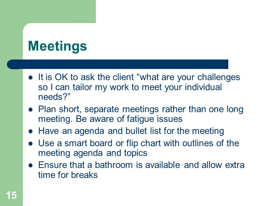Meetings It is OK to ask the client what are your challenges so I can tailor my work to meet your individual needs
