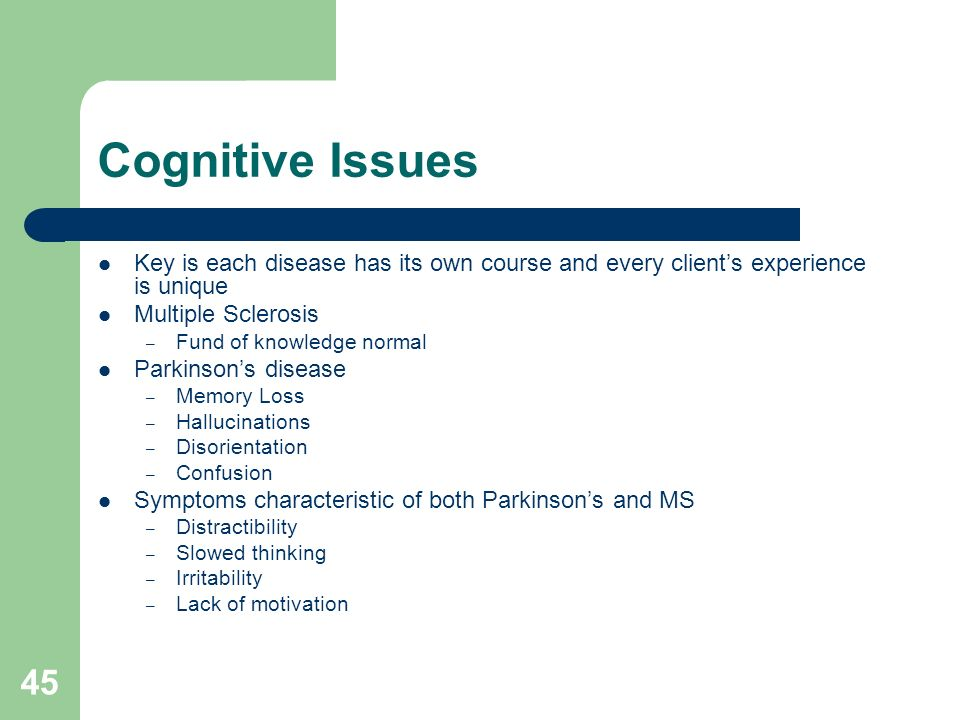 Cognitive Issues Key is each disease has its own course and every client's experience is unique. Multiple Sclerosis.