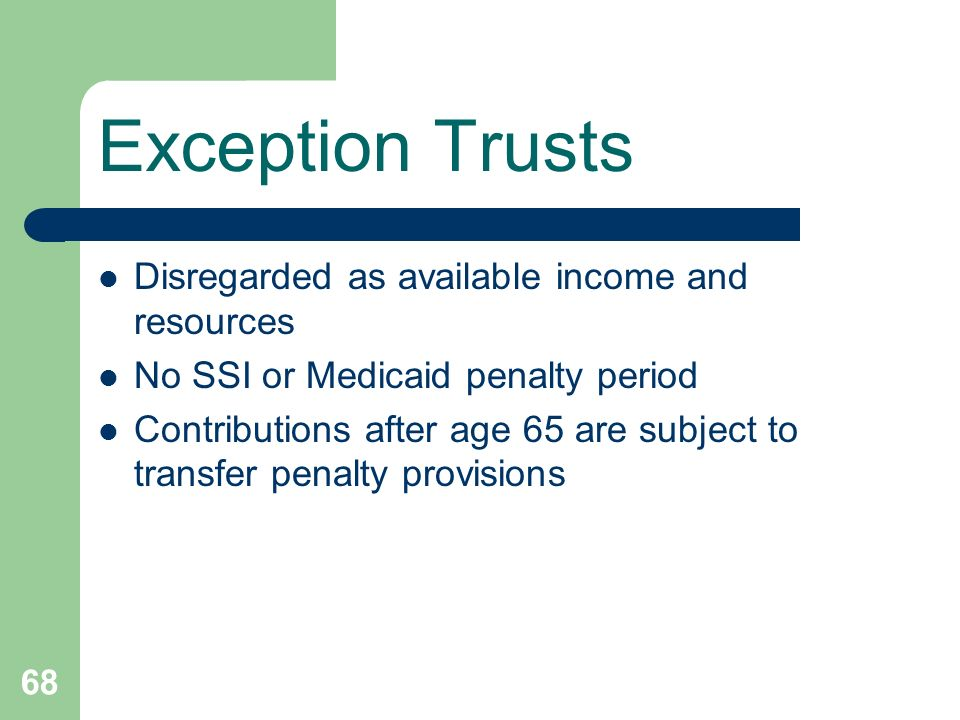Exception Trusts Disregarded as available income and resources