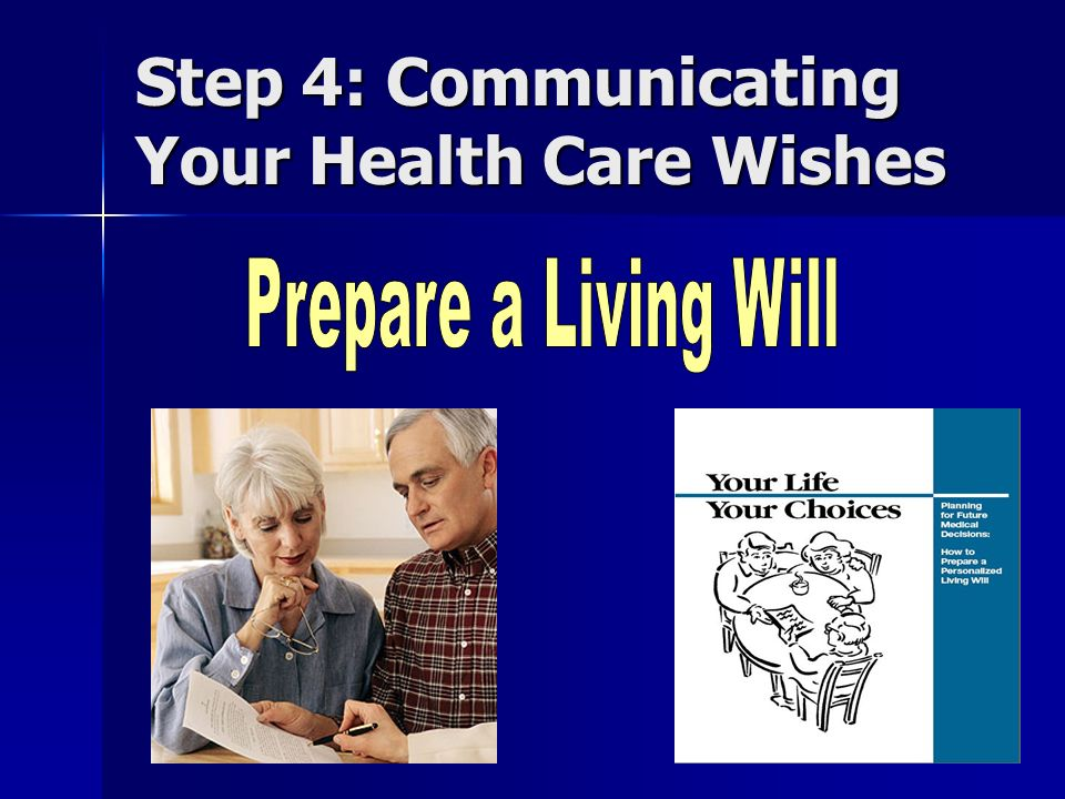 Step 4: Communicating Your Health Care Wishes