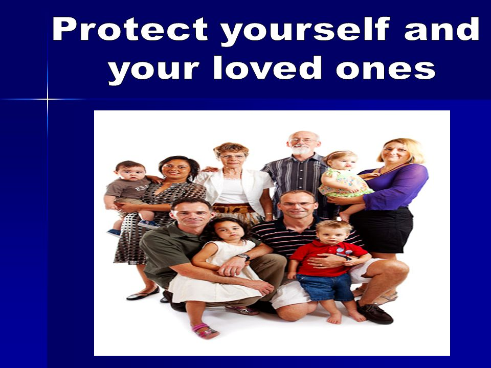 Protect yourself and your loved ones