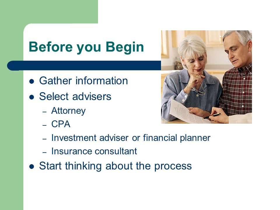 Before you Begin Gather information Select advisers