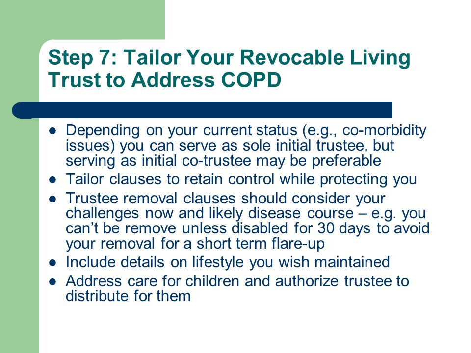 Step 7: Tailor Your Revocable Living Trust to Address COPD
