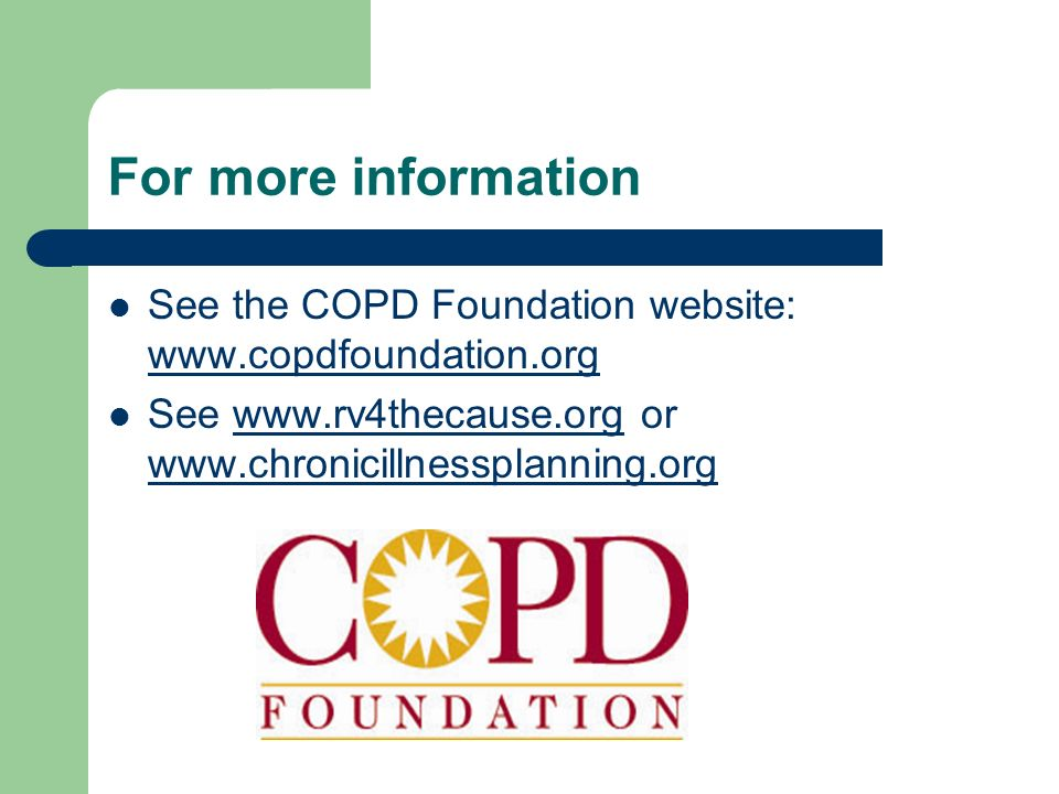 For more information See the COPD Foundation website: www.copdfoundation.org.