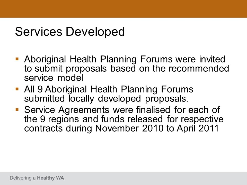 Services Developed Aboriginal Health Planning Forums were invited to submit proposals based on the recommended service model.