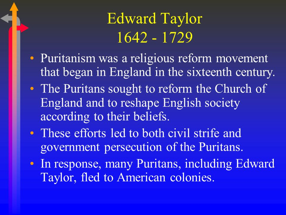 the main beliefs of the puritans in edward taylors huswifery Huswifery by edward taylor make me, o lord, thy spining wheele compleate  thy holy worde my distaff make for mee make mine affections thy swift flyers.