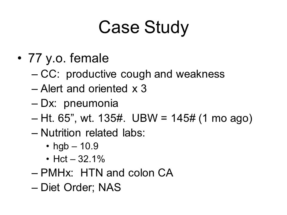 Case Study 77 y.o. female CC: productive cough and weakness