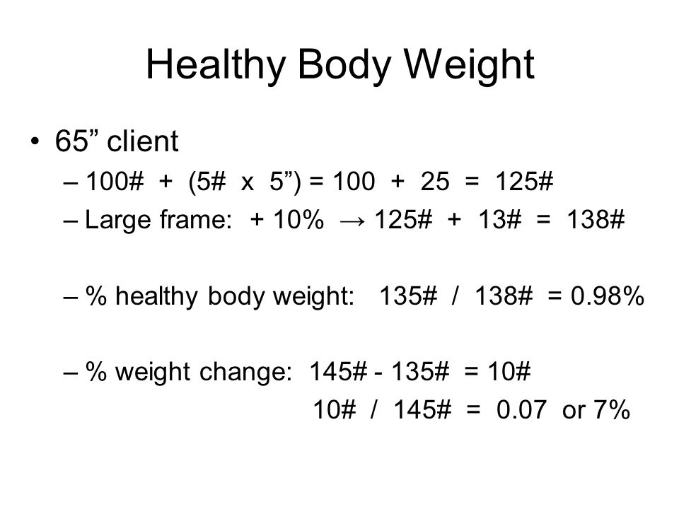 Healthy Body Weight 65 client 100# + (5# x 5 ) = 100 + 25 = 125#