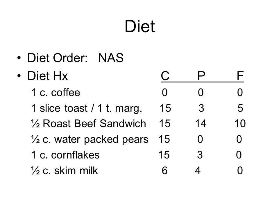 Diet Diet Order: NAS Diet Hx C P F 1 c. coffee 0 0 0