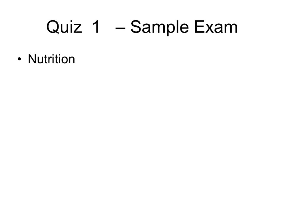 Quiz 1 – Sample Exam Nutrition