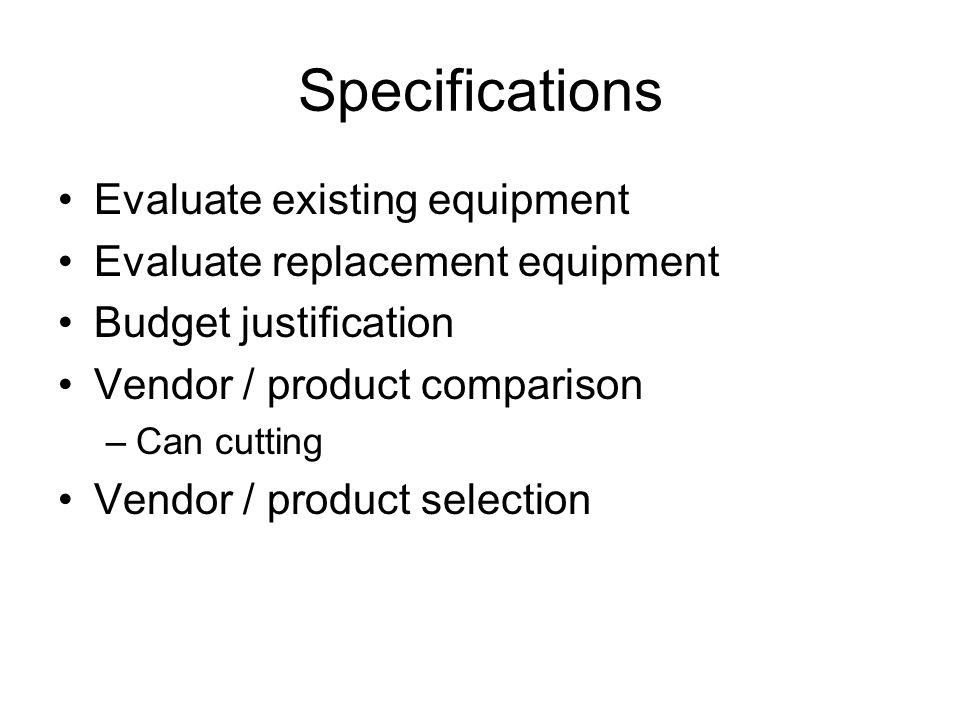 Specifications Evaluate existing equipment