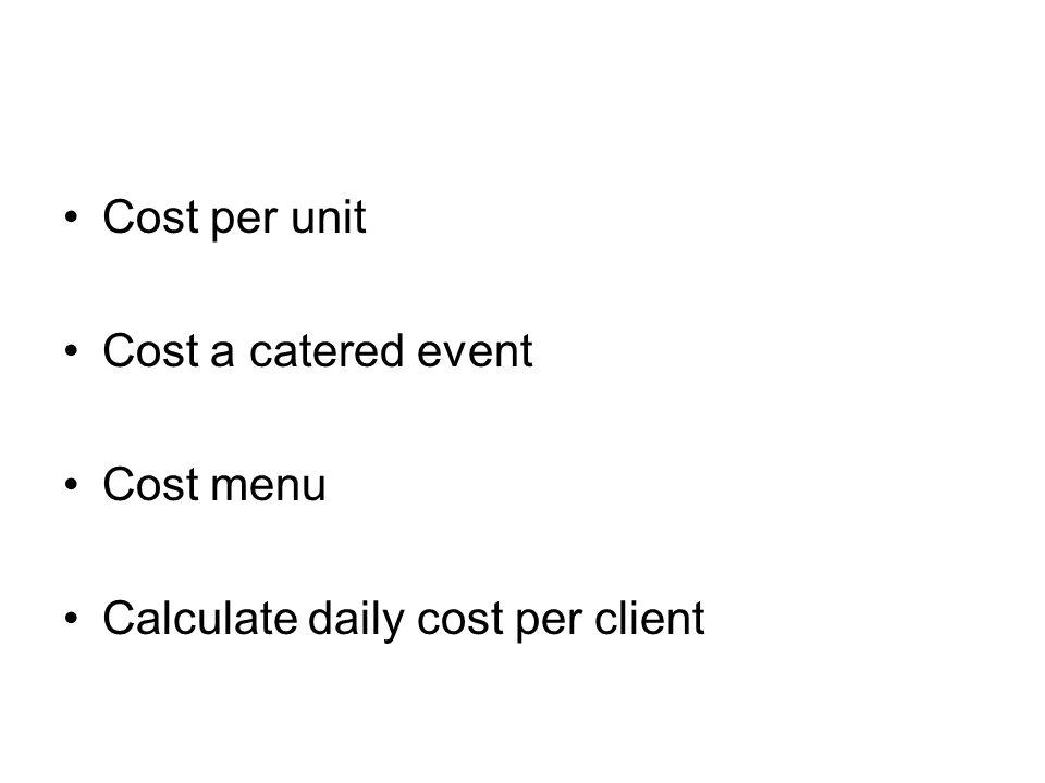 Cost per unit Cost a catered event Cost menu Calculate daily cost per client