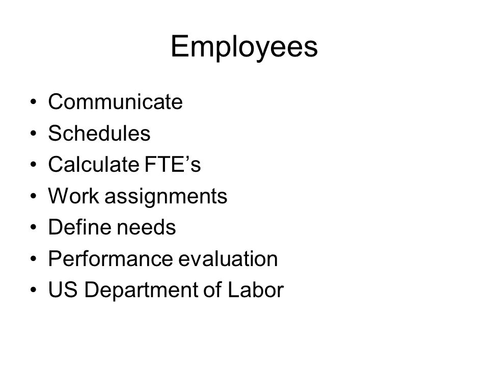 Employees Communicate Schedules Calculate FTE's Work assignments