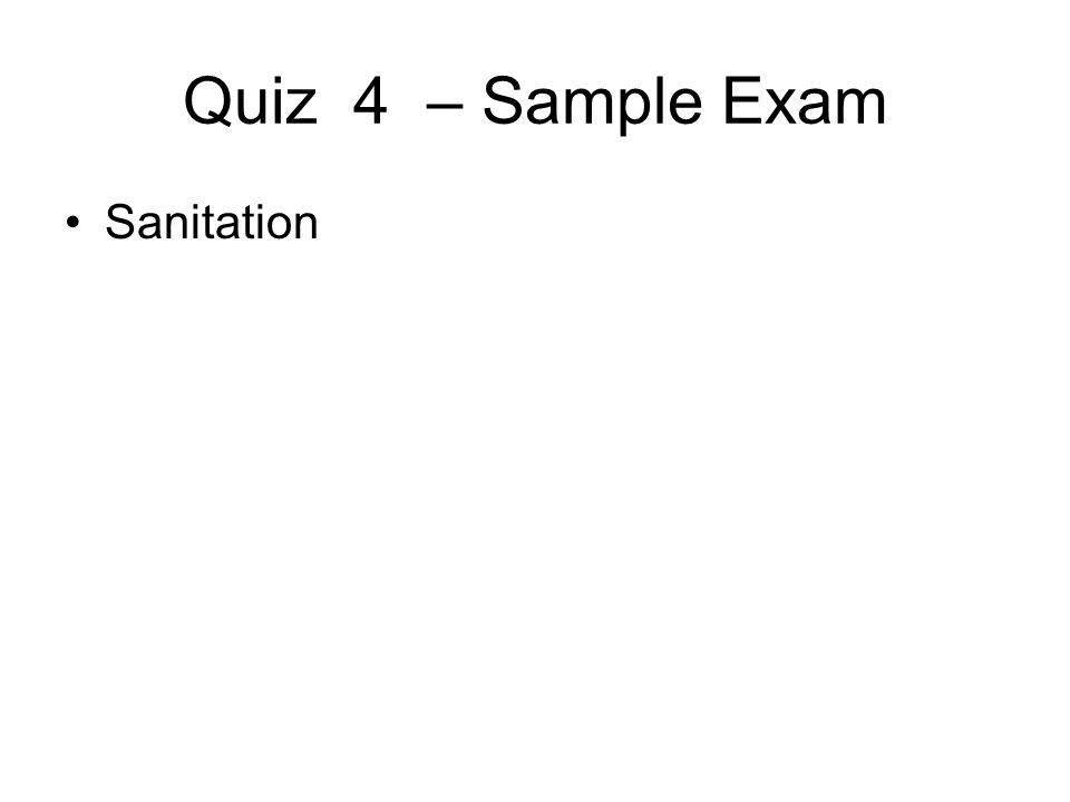 Quiz 4 – Sample Exam Sanitation