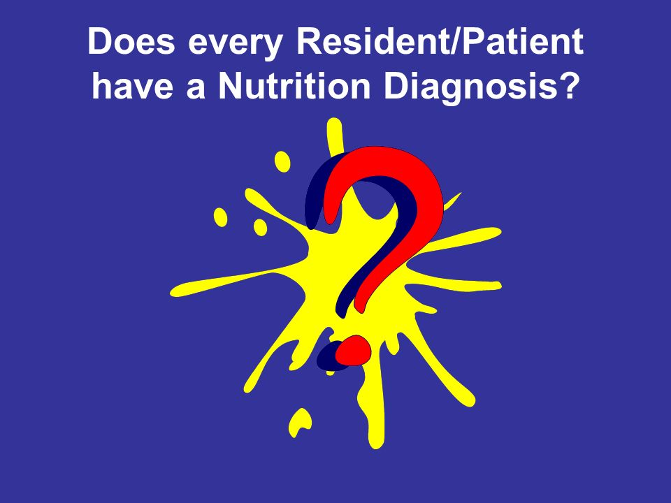 Does every Resident/Patient have a Nutrition Diagnosis