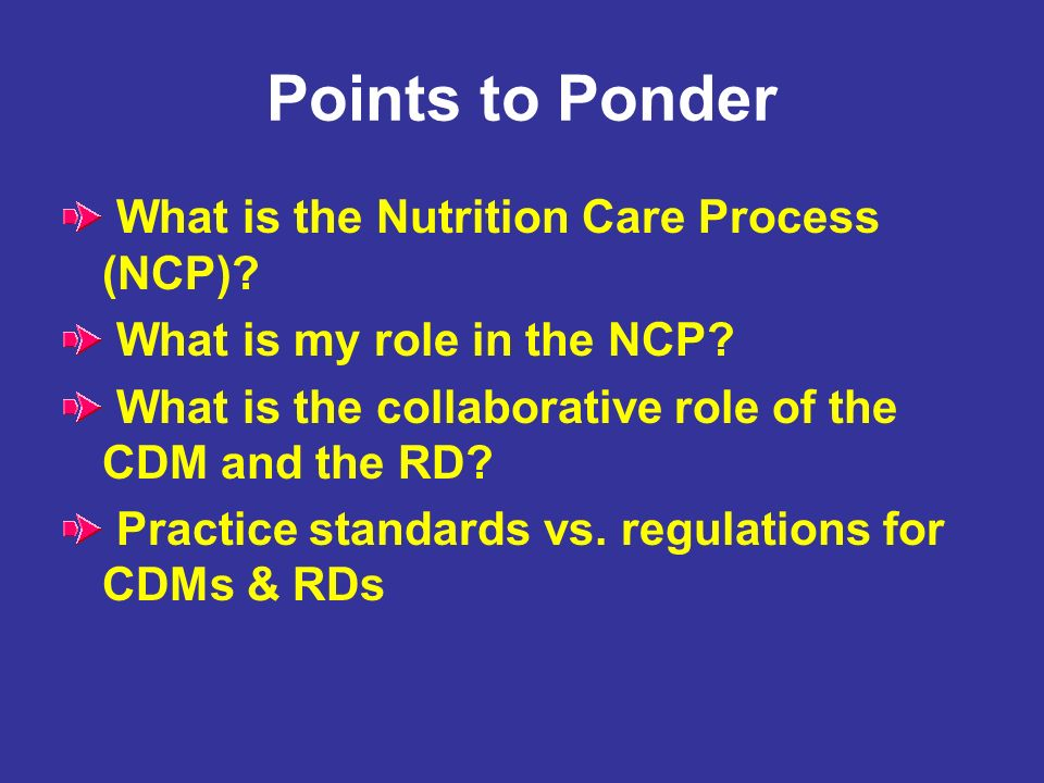 Points to Ponder What is the Nutrition Care Process (NCP)