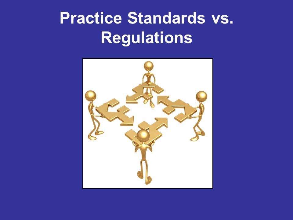 Practice Standards vs. Regulations