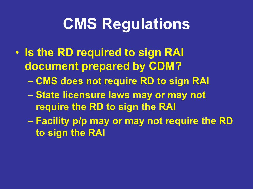 CMS Regulations Is the RD required to sign RAI document prepared by CDM CMS does not require RD to sign RAI.