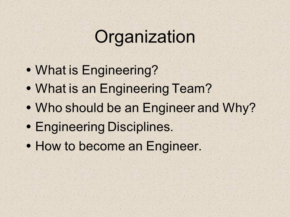 Organization What is Engineering What is an Engineering Team