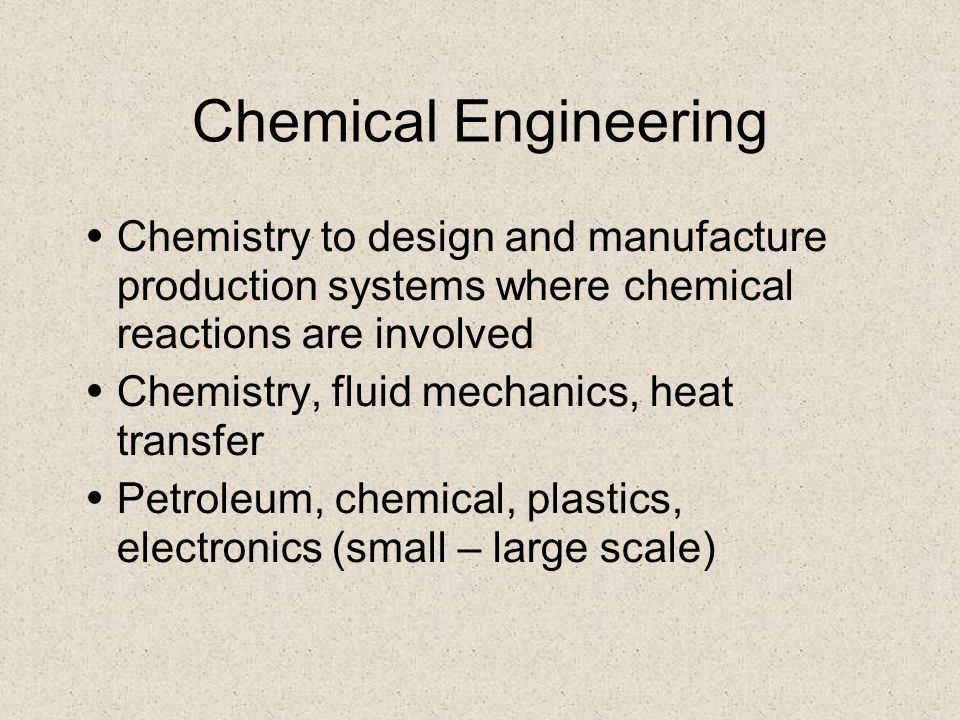 Chemical Engineering Chemistry to design and manufacture production systems where chemical reactions are involved.