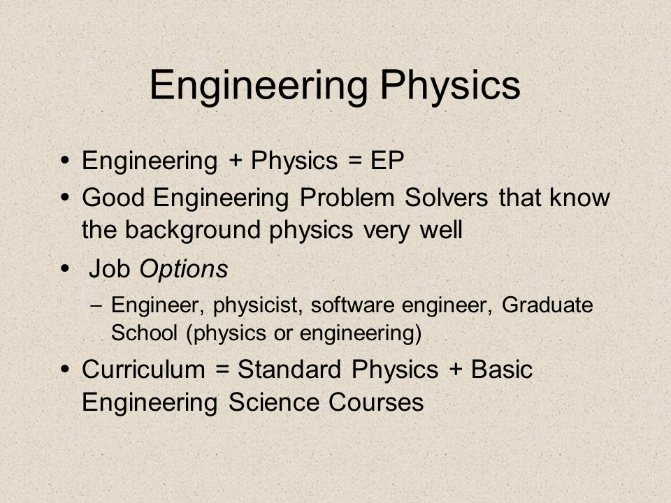 Engineering Physics Engineering + Physics = EP