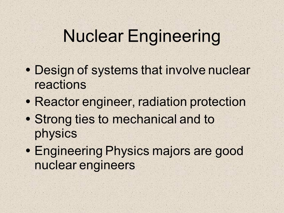 Nuclear Engineering Design of systems that involve nuclear reactions