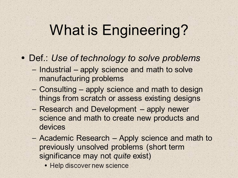 What is Engineering Def.: Use of technology to solve problems
