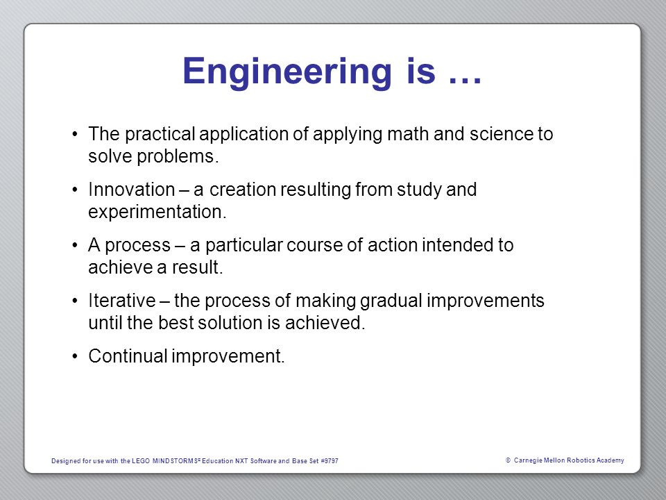 Engineering is … The practical application of applying math and science to solve problems.