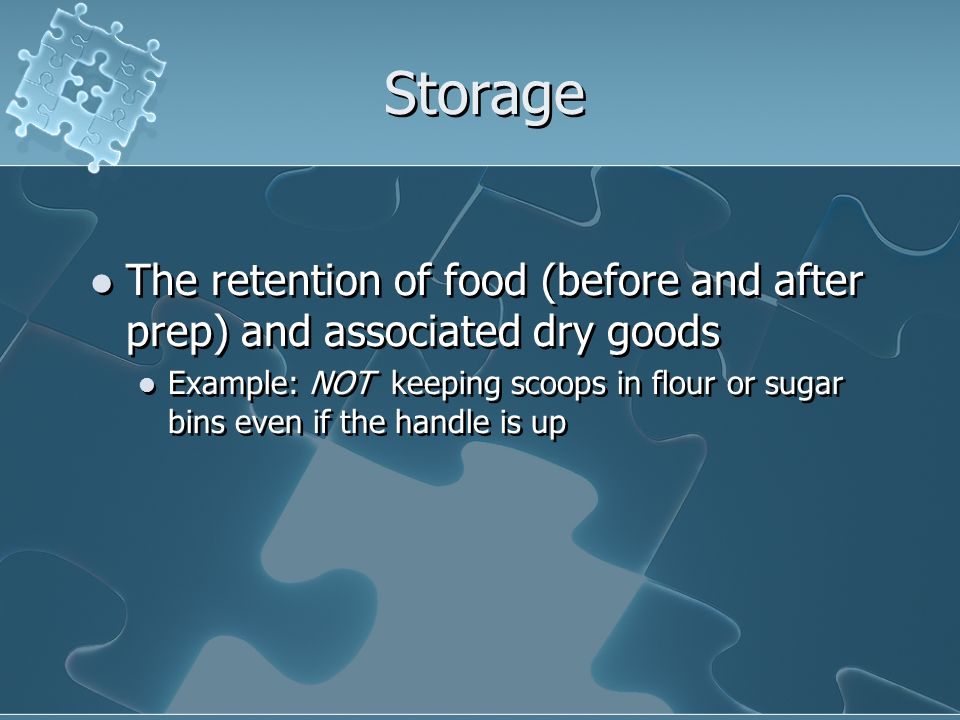 Storage The retention of food (before and after prep) and associated dry goods.