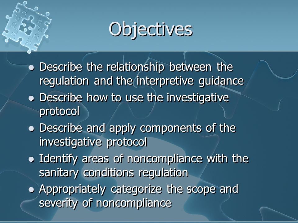 Objectives Describe the relationship between the regulation and the interpretive guidance. Describe how to use the investigative protocol.