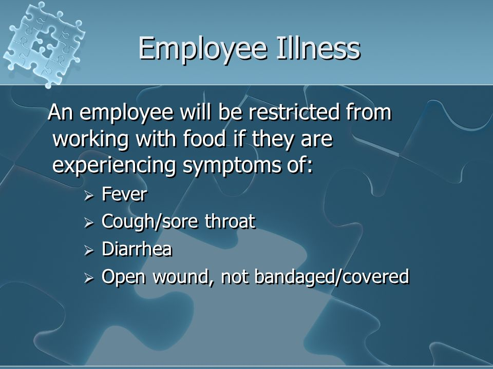 Employee Illness An employee will be restricted from working with food if they are experiencing symptoms of: