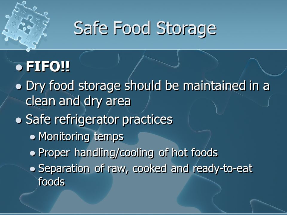 Safe Food Storage FIFO!! Dry food storage should be maintained in a clean and dry area. Safe refrigerator practices.