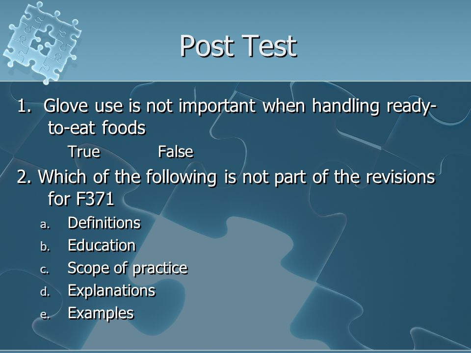 Post Test 1. Glove use is not important when handling ready-to-eat foods. True False.