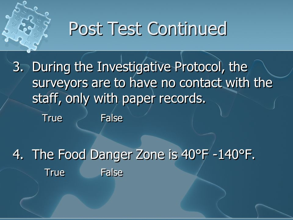 Post Test Continued 3. During the Investigative Protocol, the surveyors are to have no contact with the staff, only with paper records.