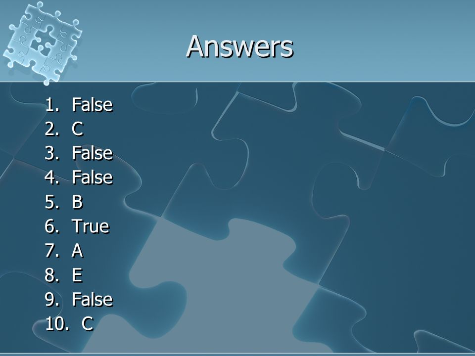 Answers 1. False 2. C 3. False 4. False 5. B 6. True 7. A 8. E