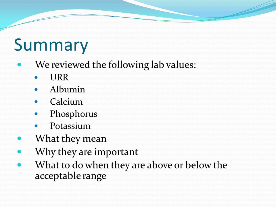 Summary We reviewed the following lab values: What they mean