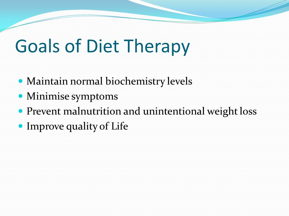 Goals of Diet Therapy Maintain normal biochemistry levels
