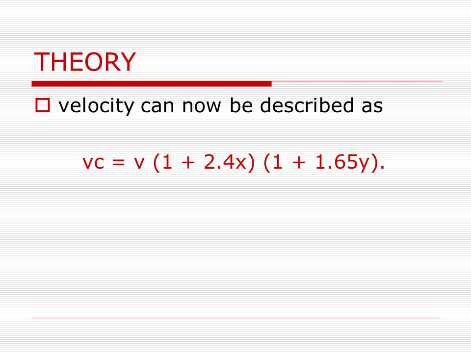 THEORY velocity can now be described as vc = v (1 + 2.4x) (1 + 1.65y).