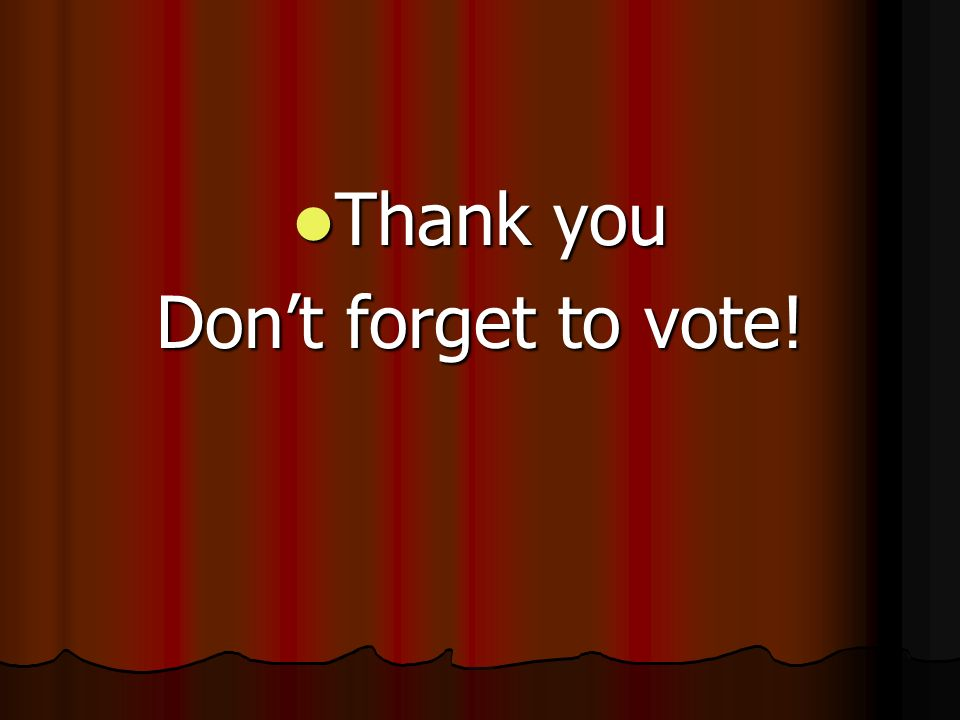Thank you Don't forget to vote!