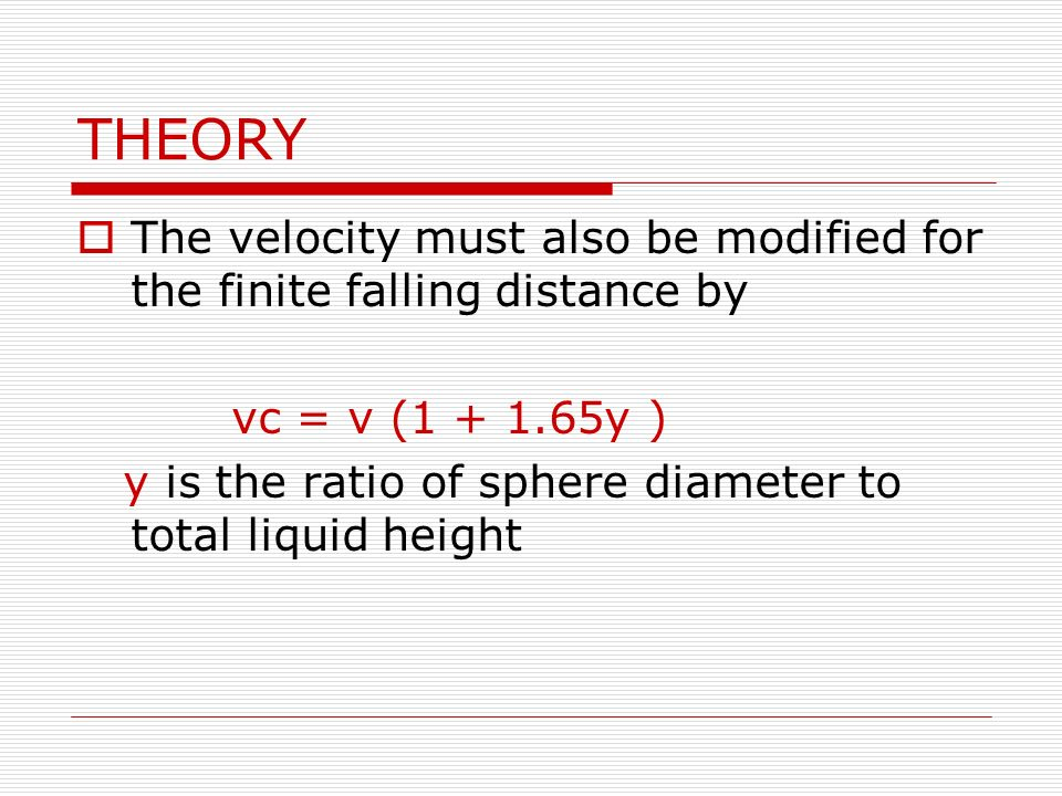THEORY The velocity must also be modified for the finite falling distance by. vc = v (1 + 1.65y )